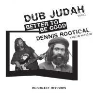 Dennis Rootical & Dub Judah - Better To Be Good