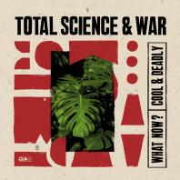 Total Science & War - What Now? / Cool & Deadly