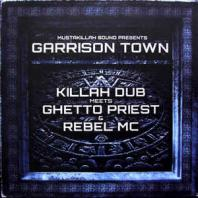 Killah Dub / Ghetto Priest / Rebel MC - Garrison Town