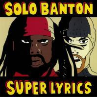 Solo Banton - Super Lyrics